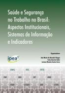 Saúde e segurança no trabalho no Brasil: aspectos institucionais, sistemas de informação e indicadores
